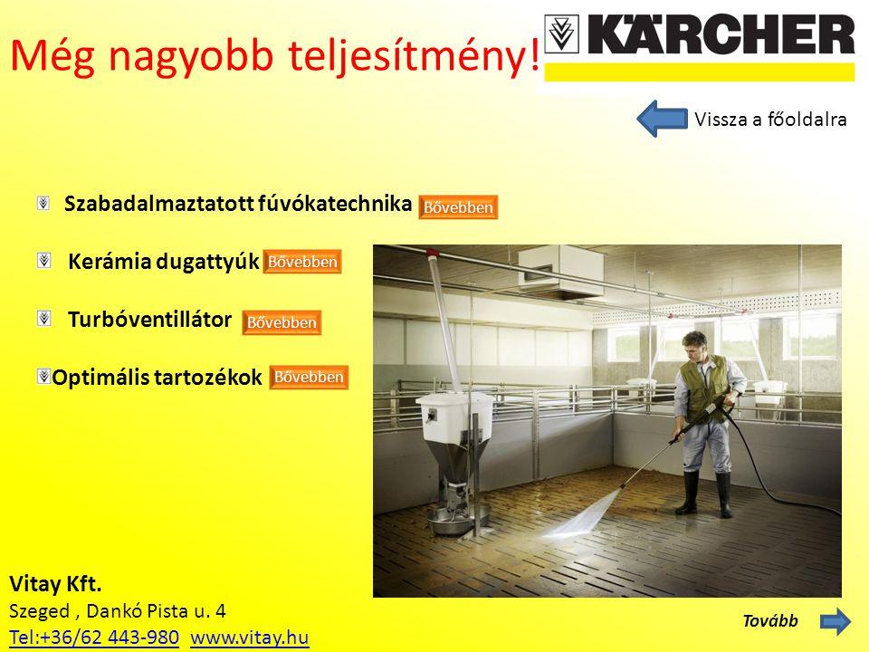 Vitay Kft. Szeged, Dankó Pista u. 4 Tel:+36/62 443-980Tel:+36/62 443-980 www.vitay.huwww.vitay.hu Még nagyobb teljesítmény! Szabadalmaztatott fúvókate