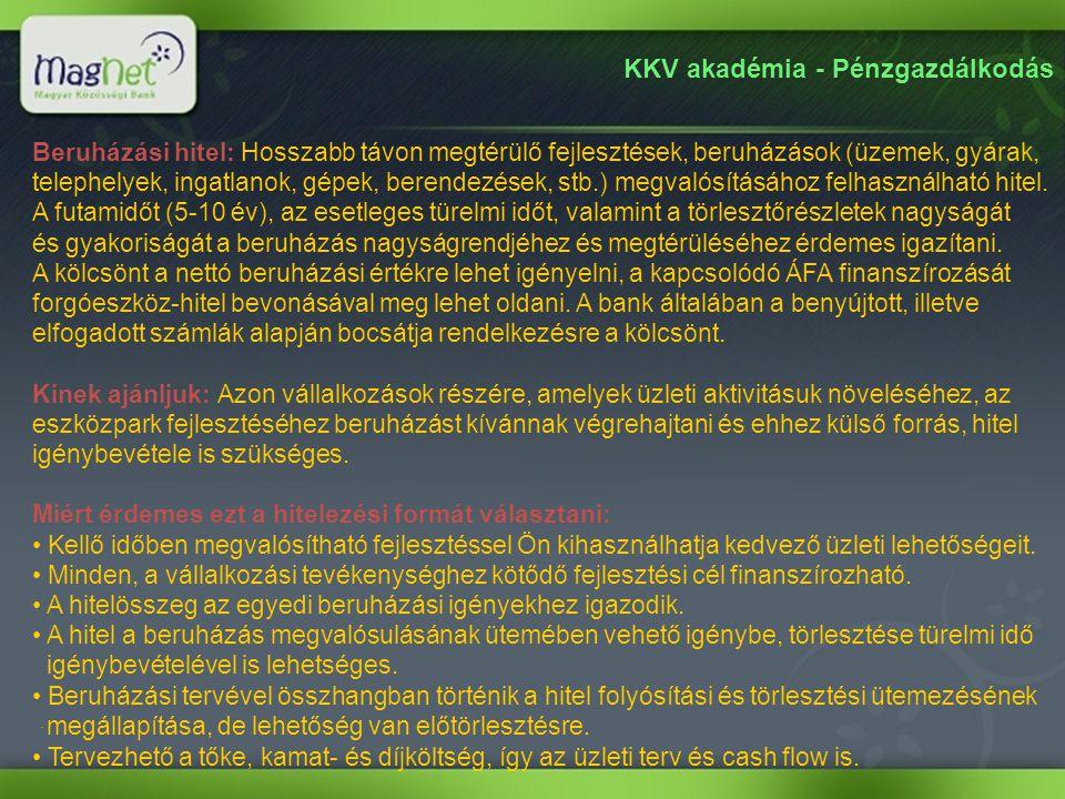 KKV akadémia - Pénzgazdálkodás. Beruházási hitel: Hosszabb távon megtérülő fejlesztések, beruházások (üzemek, gyárak, telephelyek, ingatlanok, gépek,