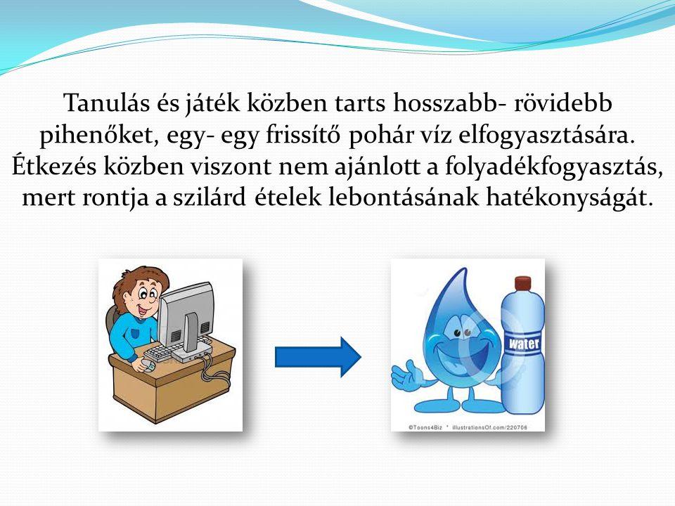 Tanulás és játék közben tarts hosszabb- rövidebb pihenőket, egy- egy frissítő pohár víz elfogyasztására.