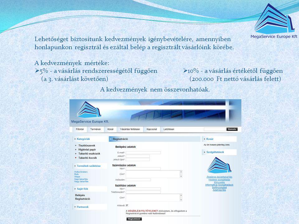 Lehetőséget biztosítunk kedvezmények igénybevételére, amennyiben honlapunkon regisztrál és ezáltal belép a regisztrált vásárlóink körébe. A kedvezmény
