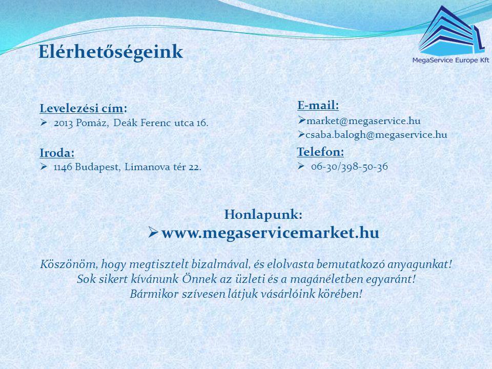 Levelezési cím:  2013 Pomáz, Deák Ferenc utca 16. Iroda:  1146 Budapest, Limanova tér 22. Honlapunk:  www.megaservicemarket.hu Köszönöm, hogy megti
