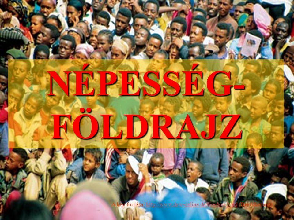 A kép forrása: http://www,dsw-online.de/diashow.html (Bevölkerung)http://www,dsw-online.de/diashow.html NÉPESSÉG- FÖLDRAJZ