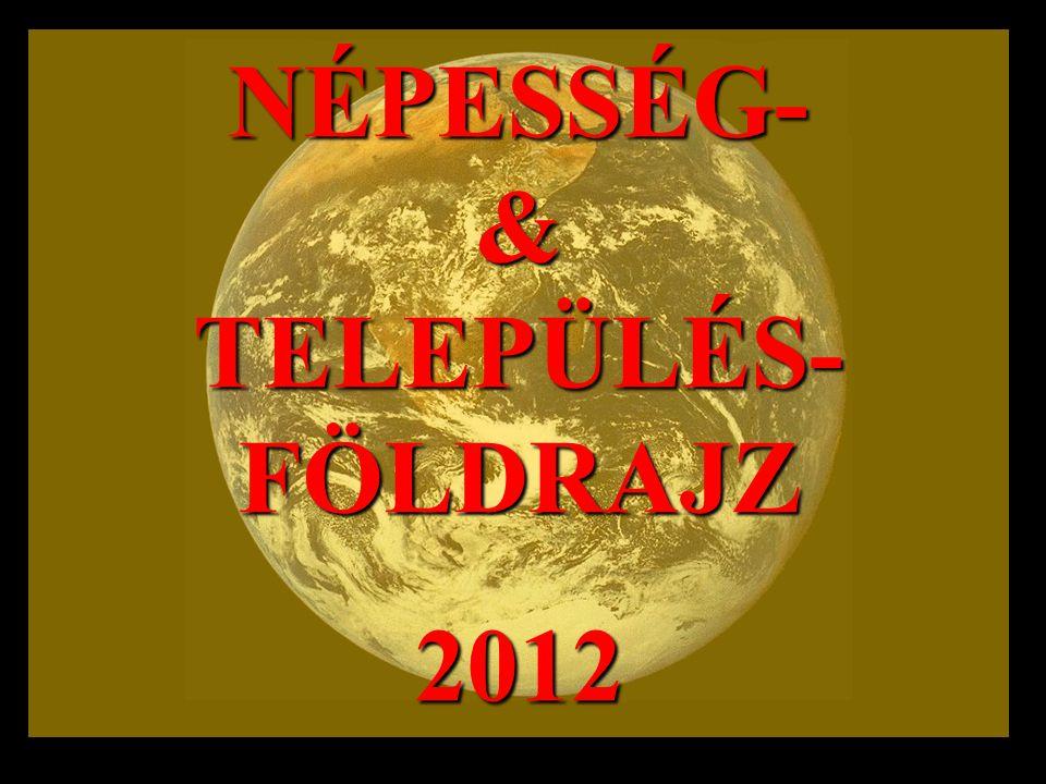 NÉPESSÉG- & TELEPÜLÉS- FÖLDRAJZ 2012