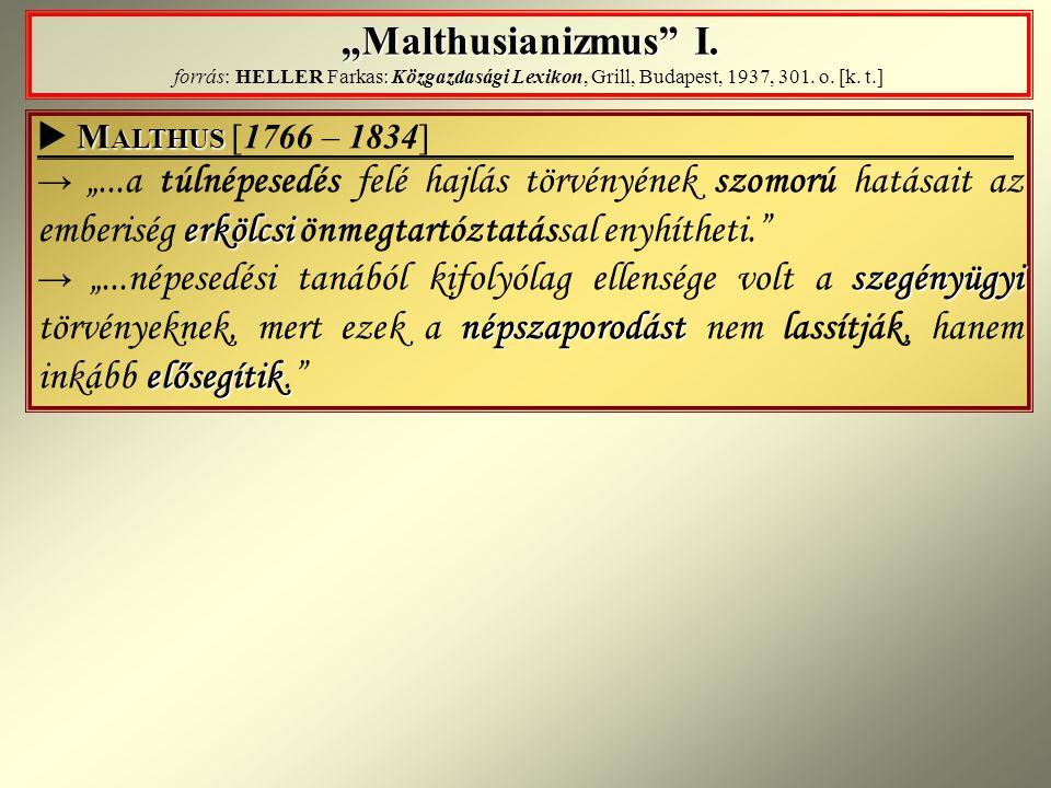 """Malthusianizmus"" I. : ""Malthusianizmus"" I. forrás: HELLER Farkas: Közgazdasági Lexikon, Grill, Budapest, 1937, 301. o. [k. t.]  M MM MALTHUS [1766 –"
