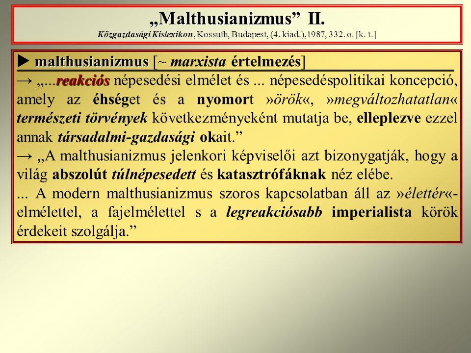 """Malthusianizmus"" II. ""Malthusianizmus"" II. Közgazdasági Kislexikon, Kossuth, Budapest, (4. kiad.),1987, 332. o. [k. t.] malthusianizmus  malthusiani"