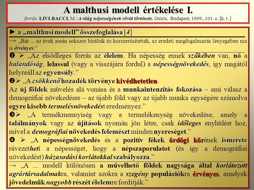 A malthusi modell értékelése I. A malthusi modell értékelése I. forrás: LIVI-BACCI, M.: A világ népességének rövid története. Osiris, Budapest, 1999.,