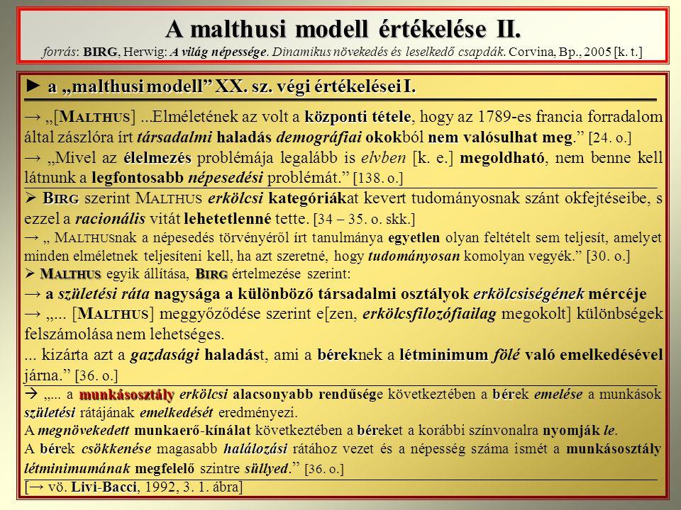 A malthusi modell értékelése II. BIRG A malthusi modell értékelése II. forrás: BIRG, Herwig: A világ népessége. Dinamikus növekedés és leselkedő csapd