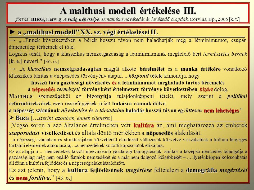 A malthusi modell értékelése III. BIRG A malthusi modell értékelése III. forrás: BIRG, Herwig: A világ népessége. Dinamikus növekedés és leselkedő csa