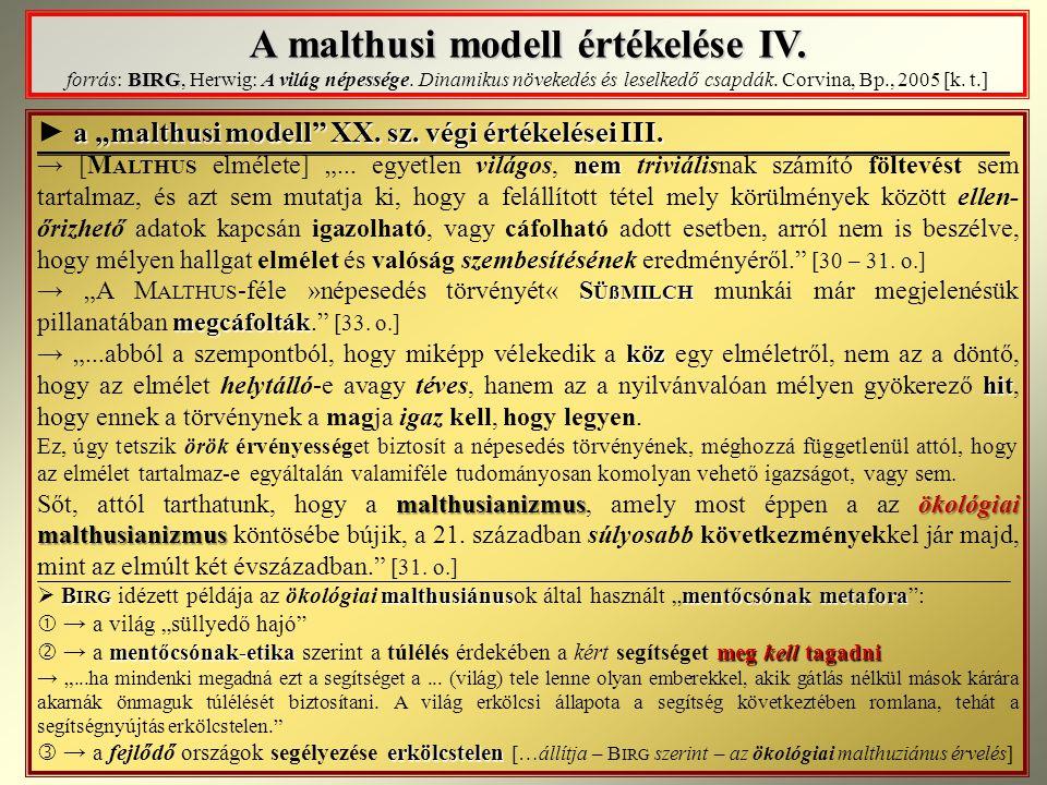 A malthusi modell értékelése IV. BIRG A malthusi modell értékelése IV. forrás: BIRG, Herwig: A világ népessége. Dinamikus növekedés és leselkedő csapd