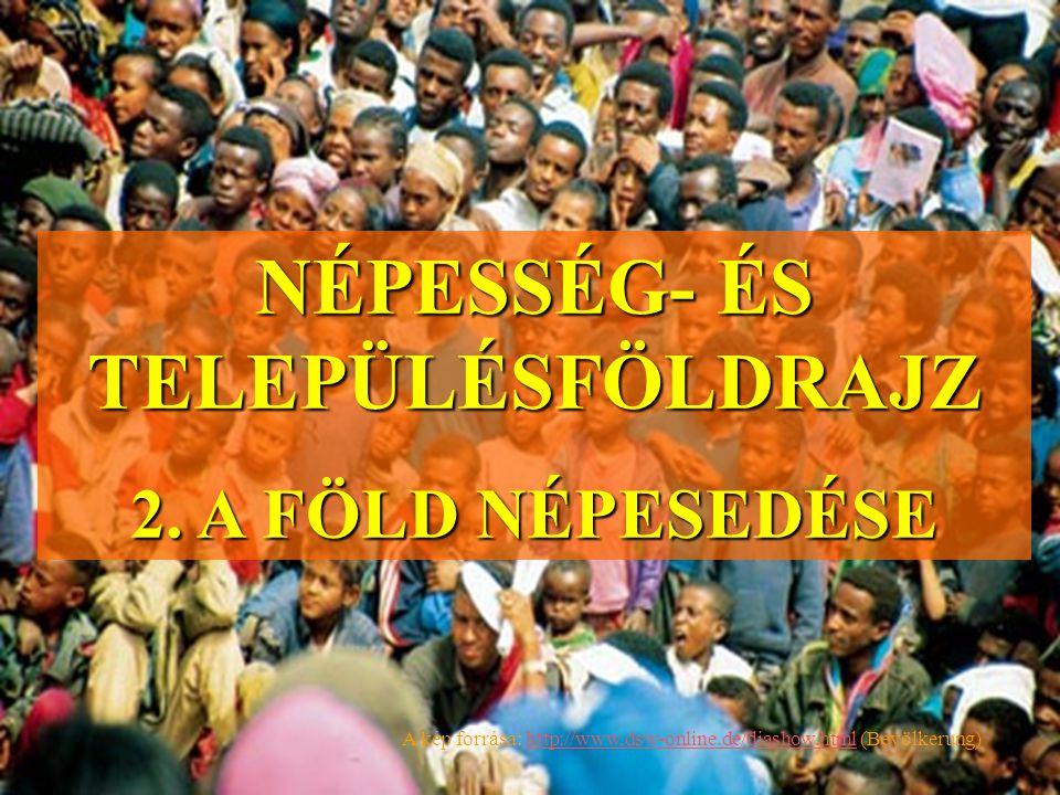 NÉPESSÉG- ÉS TELEPÜLÉSFÖLDRAJZ 2. A FÖLD NÉPESEDÉSE A kép forrása: http://www,dsw-online.de/diashow.html (Bevölkerung)http://www,dsw-online.de/diashow