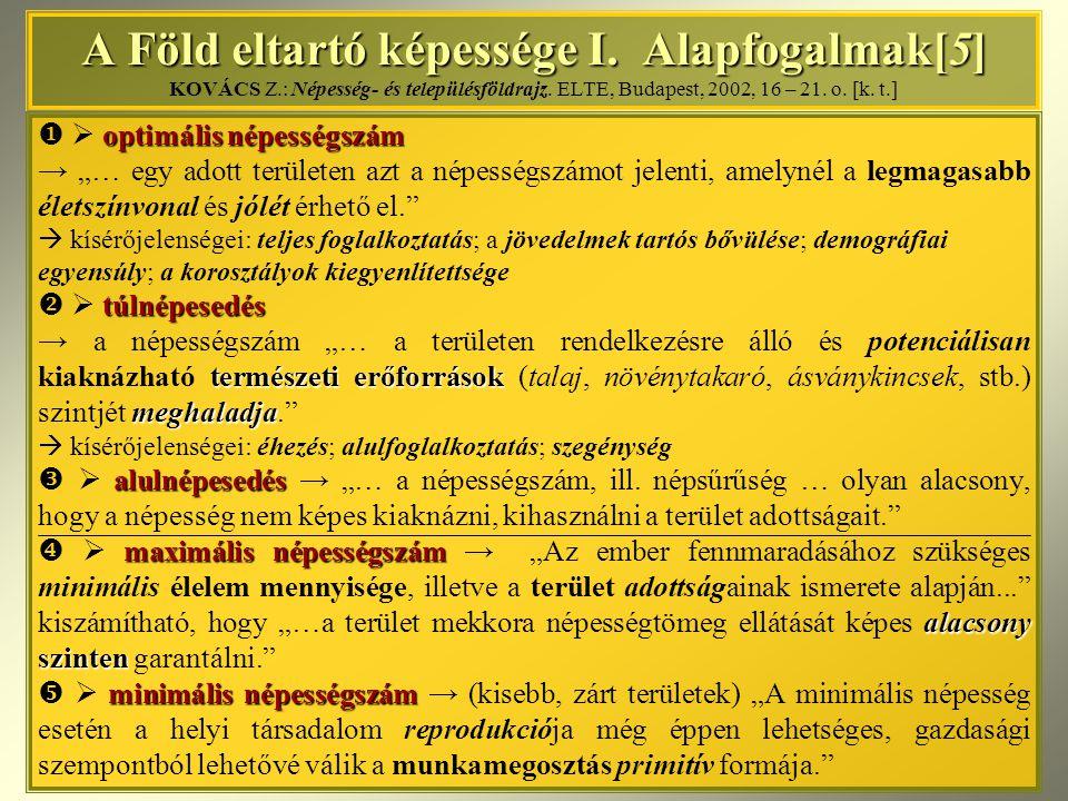 A Föld eltartó képessége I. Alapfogalmak[5] A Föld eltartó képessége I. Alapfogalmak[5] KOVÁCS Z.: Népesség- és településföldrajz. ELTE, Budapest, 200