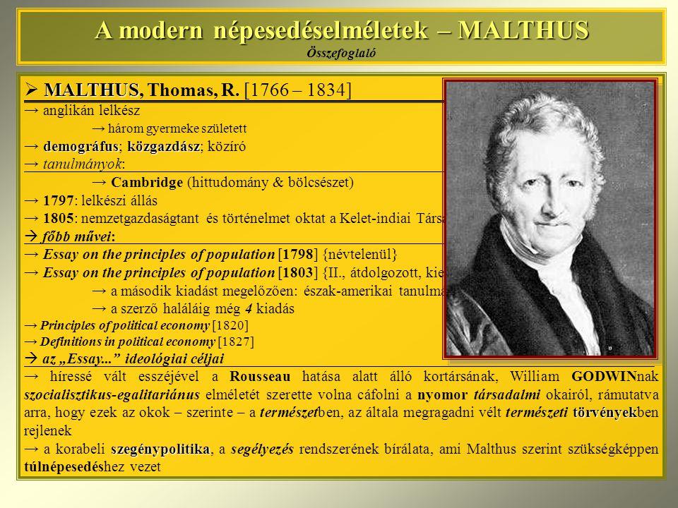 A modern népesedéselméletek – MALTHUS A modern népesedéselméletek – MALTHUS Összefoglaló MALTHUS  MALTHUS, Thomas, R. [1766 – 1834] → anglikán lelkés