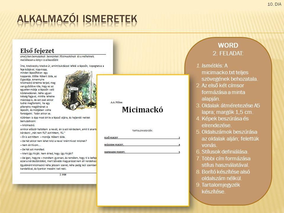 10. DIA WORD 2. FELADAT: 1.Ismétlés: A micimacko.txt teljes szövegének behozatala. 2.Az első két címsor formázása a minta alapján. 3.Oldalak átméretez