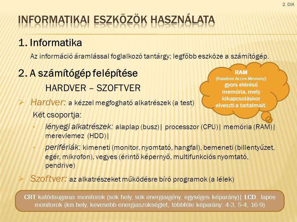 1. Informatika Az információ áramlással foglalkozó tantárgy; legfőbb eszköze a számítógép. 2. A számítógép felépítése HARDVER – SZOFTVER  Hardver: a