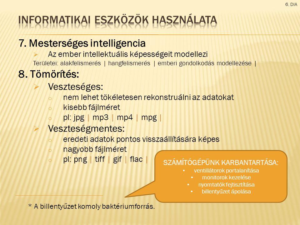 7. Mesterséges intelligencia  Az ember intellektuális képességeit modellezi Területei: alakfelismerés | hangfelismerés | emberi gondolkodás modellezé