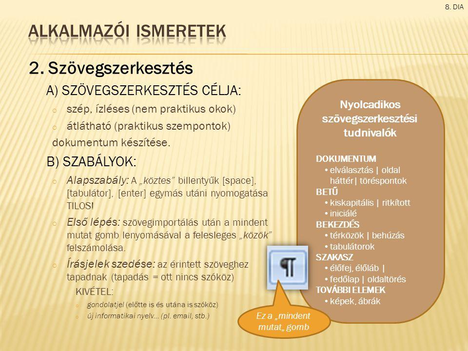 2. Szövegszerkesztés A) SZÖVEGSZERKESZTÉS CÉLJA: o szép, ízléses (nem praktikus okok) o átlátható (praktikus szempontok) dokumentum készítése. B) SZAB