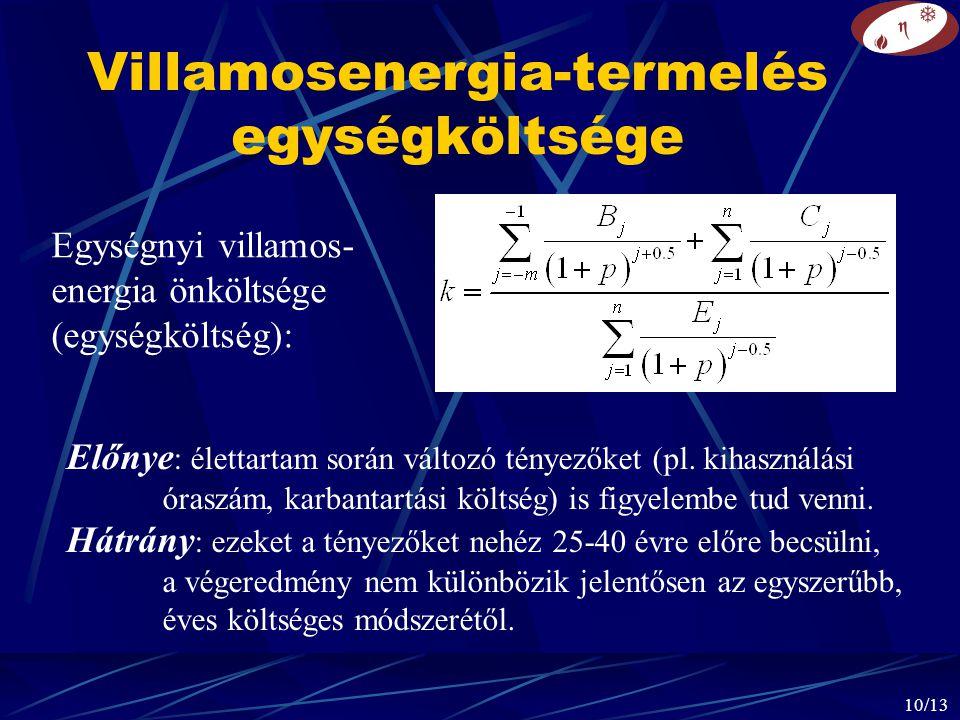 10/13 Villamosenergia-termelés egységköltsége Egységnyi villamos- energia önköltsége (egységköltség): Előnye : élettartam során változó tényezőket (pl.