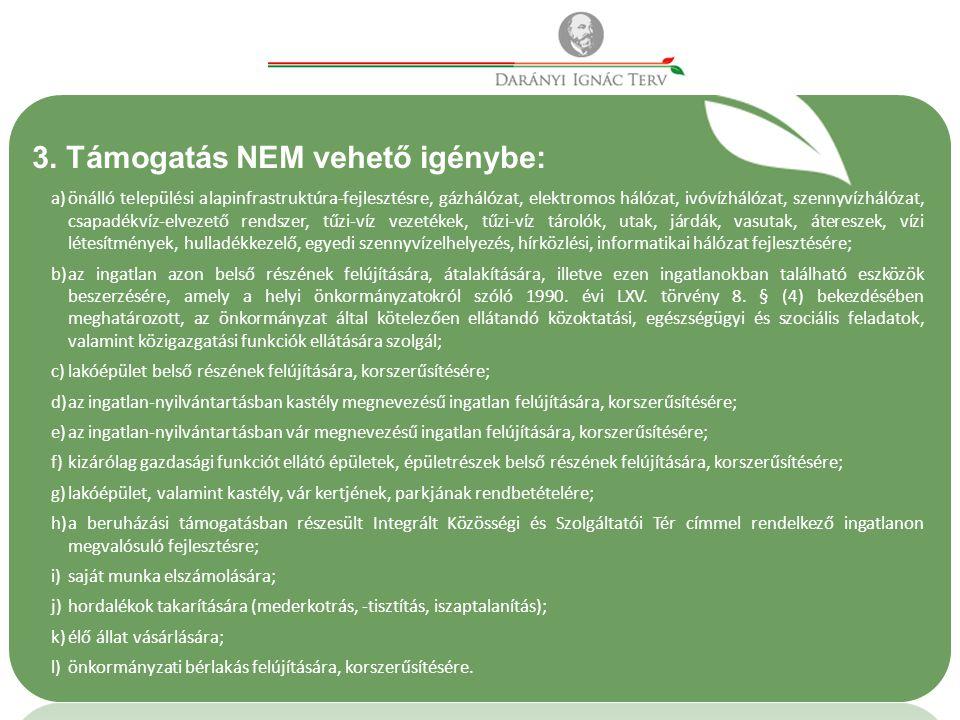 3. Támogatás NEM vehető igénybe: a)önálló települési alapinfrastruktúra-fejlesztésre, gázhálózat, elektromos hálózat, ivóvízhálózat, szennyvízhálózat,