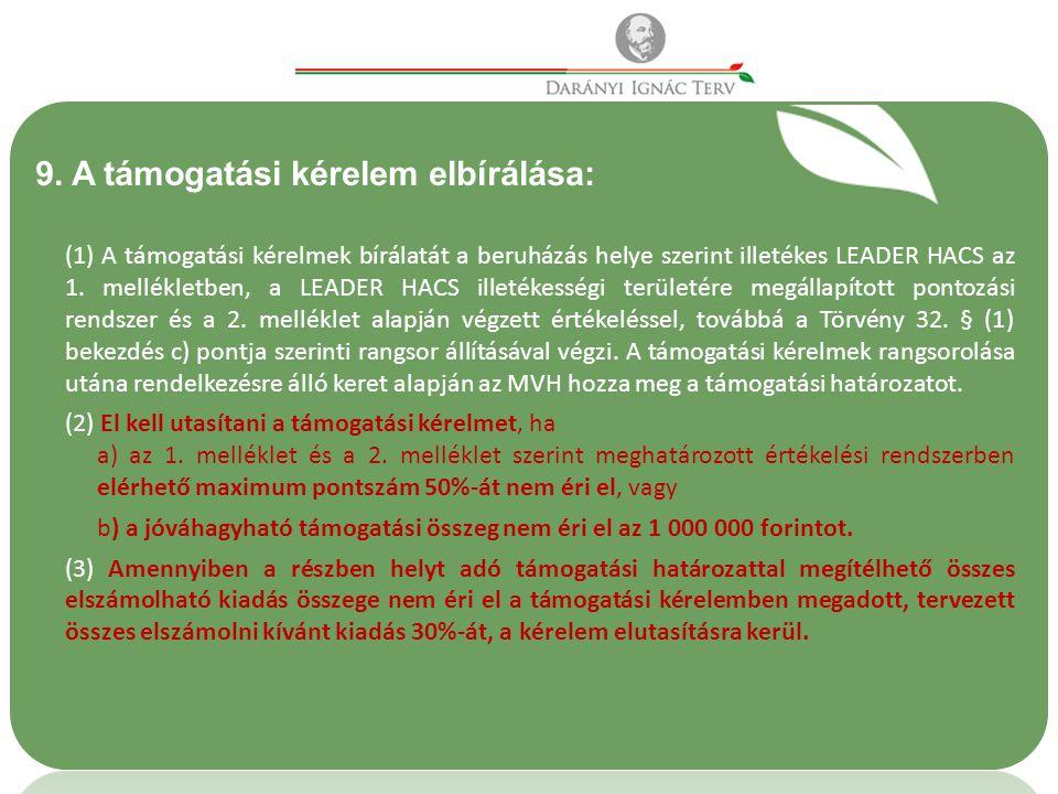 9. A támogatási kérelem elbírálása: (1) A támogatási kérelmek bírálatát a beruházás helye szerint illetékes LEADER HACS az 1. mellékletben, a LEADER H