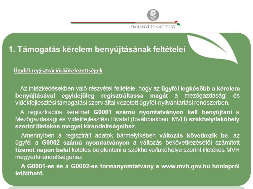 1. Támogatás kérelem benyújtásának feltételei Ügyfél-regisztrációs kötelezettségek Az intézkedésekben való részvétel feltétele, hogy az ügyfél legkéső