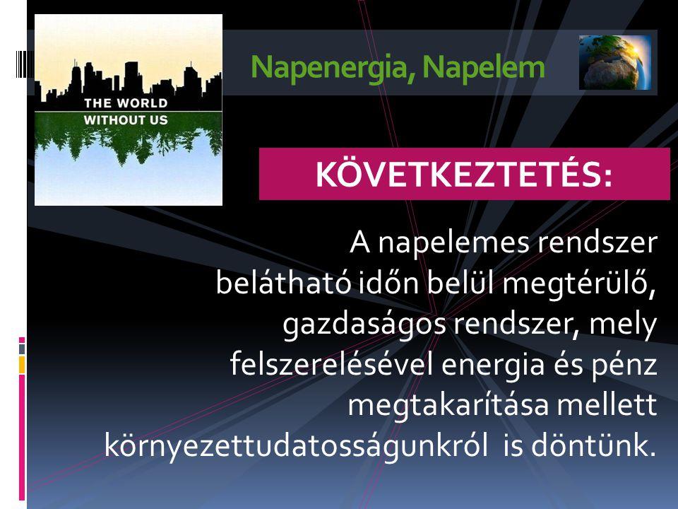 Napenergia, Napelem A napelemes rendszer belátható időn belül megtérülő, gazdaságos rendszer, mely felszerelésével energia és pénz megtakarítása mellett környezettudatosságunkról is döntünk.