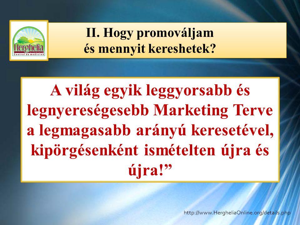 II. Hogy promováljam és mennyit kereshetek? II. Hogy promováljam és mennyit kereshetek? A világ egyik leggyorsabb és legnyereségesebb Marketing Terve