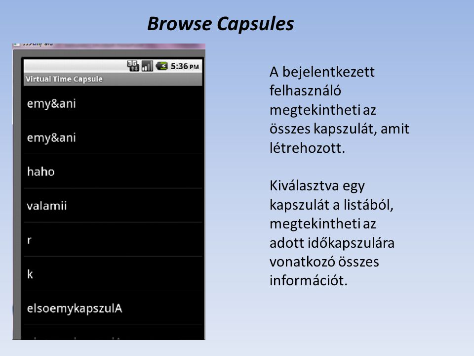 Browse Capsules A bejelentkezett felhasználó megtekintheti az összes kapszulát, amit létrehozott. Kiválasztva egy kapszulát a listából, megtekintheti