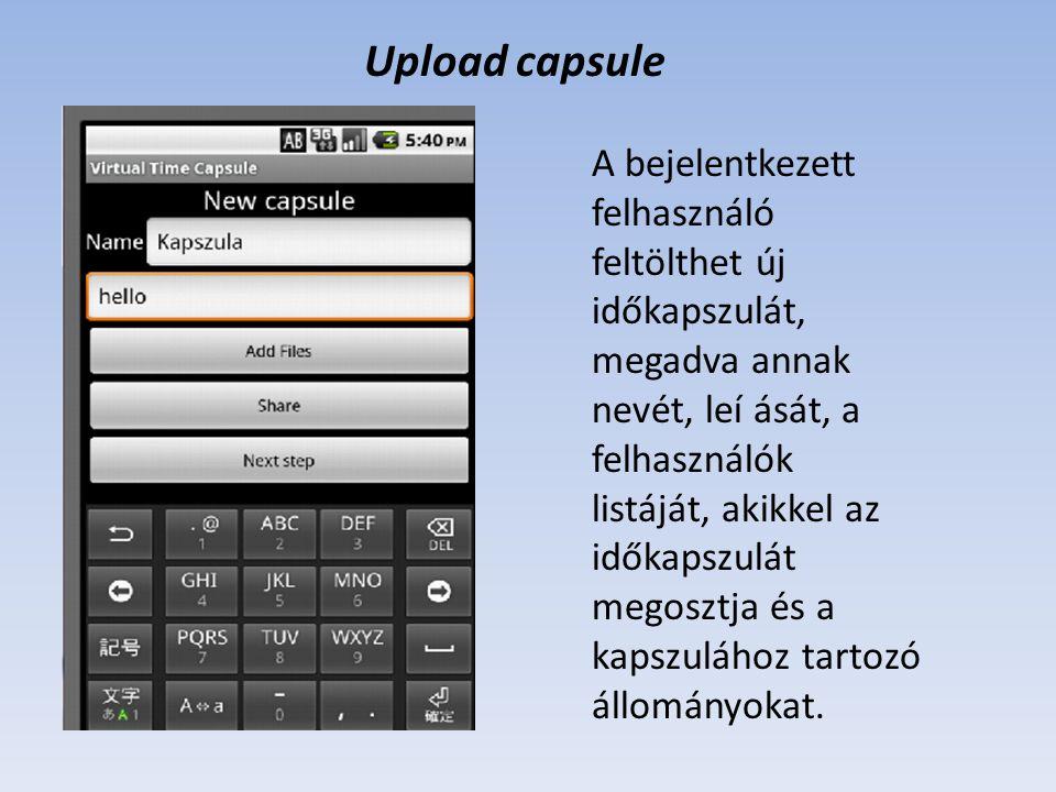 Upload capsule A bejelentkezett felhasználó feltölthet új időkapszulát, megadva annak nevét, leí ását, a felhasználók listáját, akikkel az időkapszulá