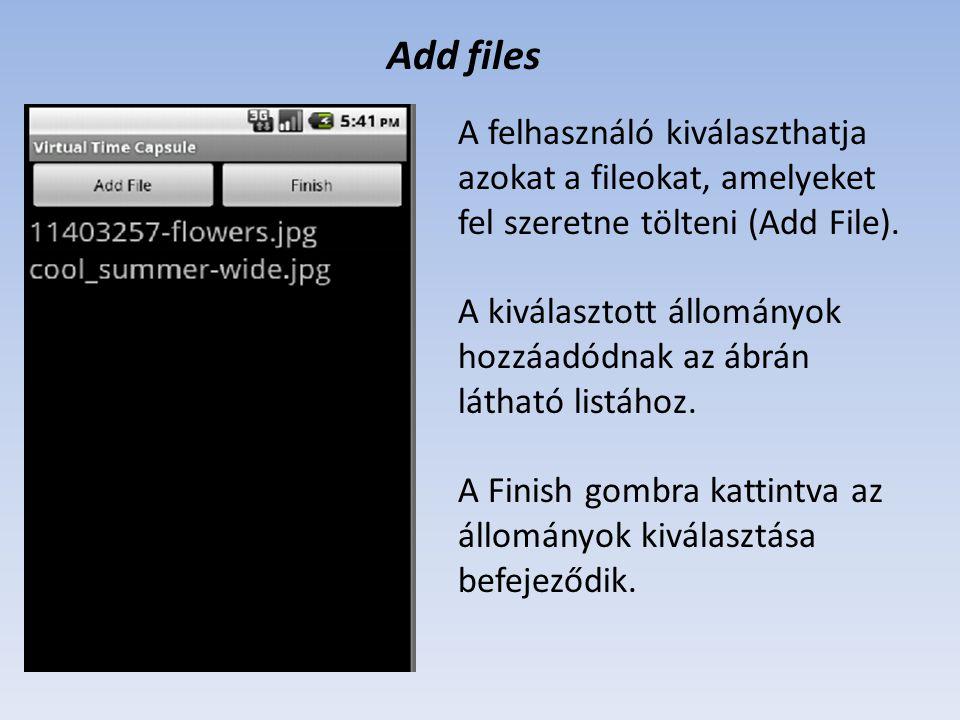 Add files A felhasználó kiválaszthatja azokat a fileokat, amelyeket fel szeretne tölteni (Add File). A kiválasztott állományok hozzáadódnak az ábrán l