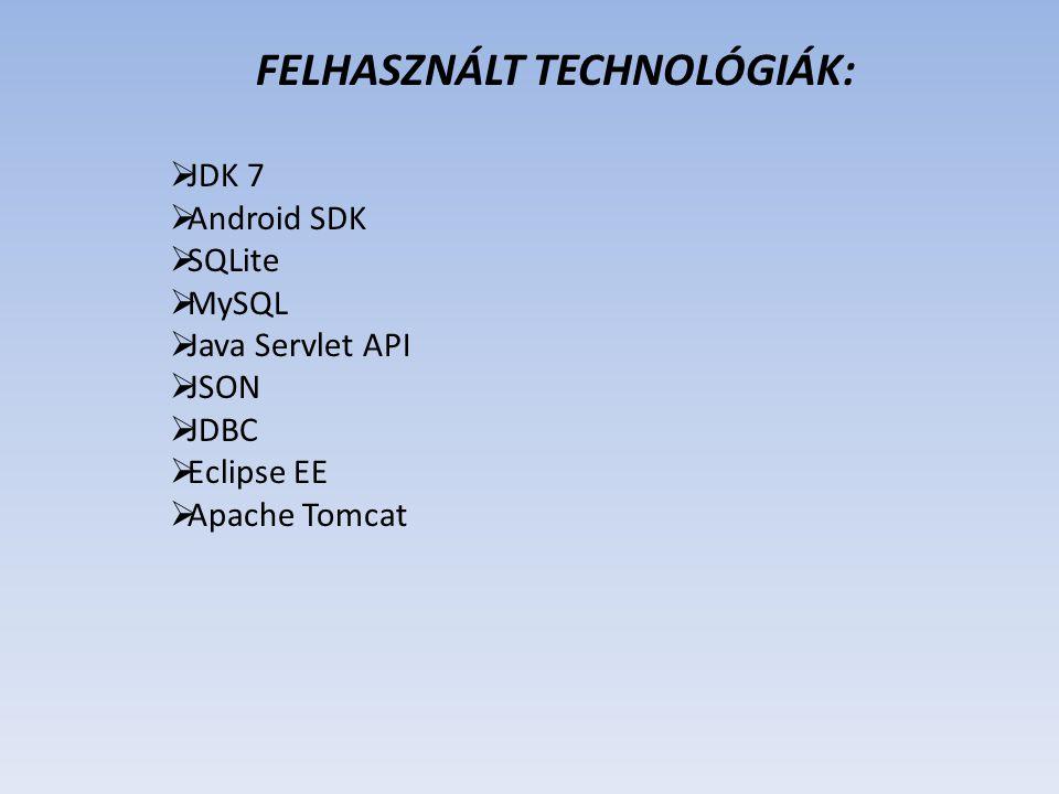 FELHASZNÁLT TECHNOLÓGIÁK:  JDK 7  Android SDK  SQLite  MySQL  Java Servlet API  JSON  JDBC  Eclipse EE  Apache Tomcat