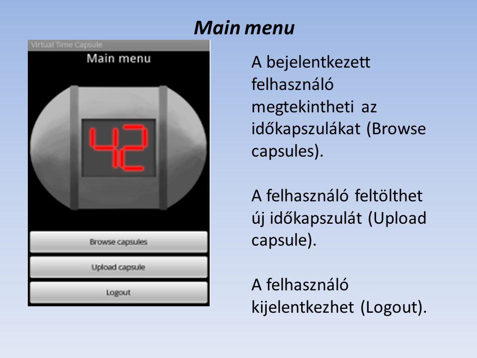 Main menu A bejelentkezett felhasználó megtekintheti az időkapszulákat (Browse capsules). A felhasználó feltölthet új időkapszulát (Upload capsule). A