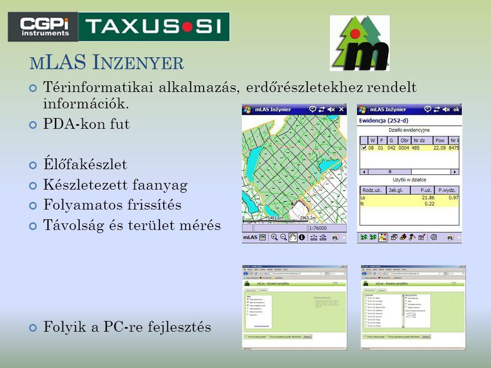M LAS I NZENYER Térinformatikai alkalmazás, erdőrészletekhez rendelt információk. PDA-kon fut Élőfakészlet Készletezett faanyag Folyamatos frissítés T