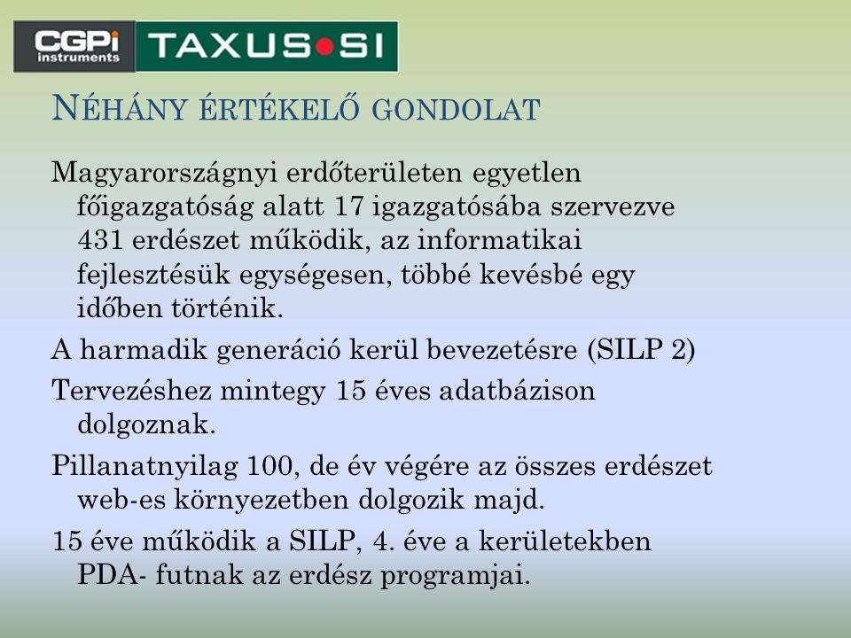 N ÉHÁNY ÉRTÉKELŐ GONDOLAT Magyarországnyi erdőterületen egyetlen főigazgatóság alatt 17 igazgatósába szervezve 431 erdészet működik, az informatikai f