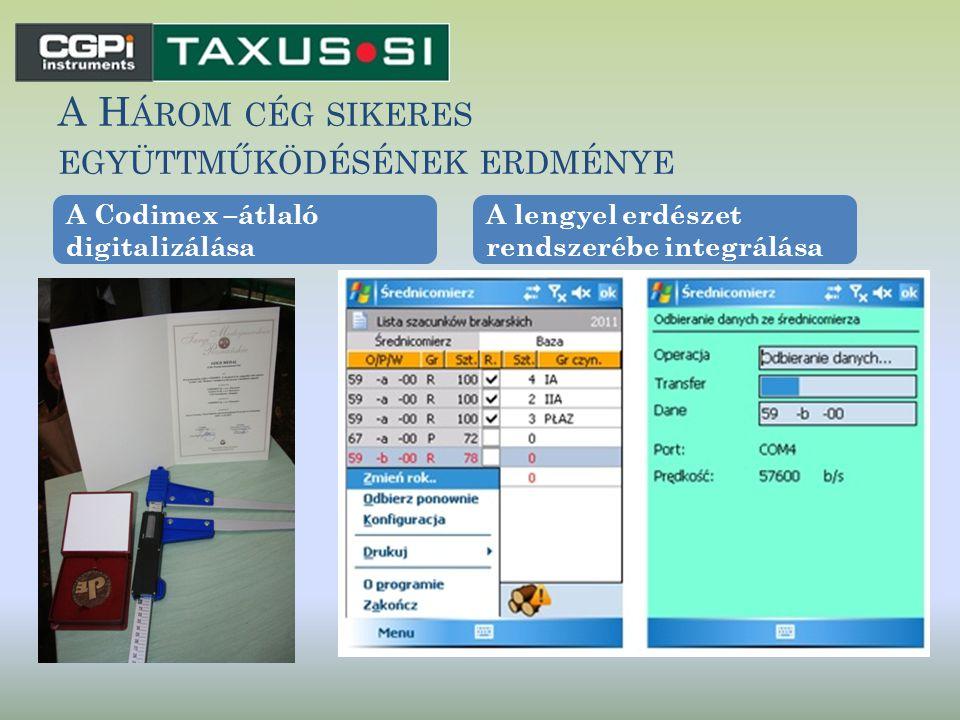 A H ÁROM CÉG SIKERES EGYÜTTMŰKÖDÉSÉNEK ERDMÉNYE A Codimex –átlaló digitalizálása A lengyel erdészet rendszerébe integrálása