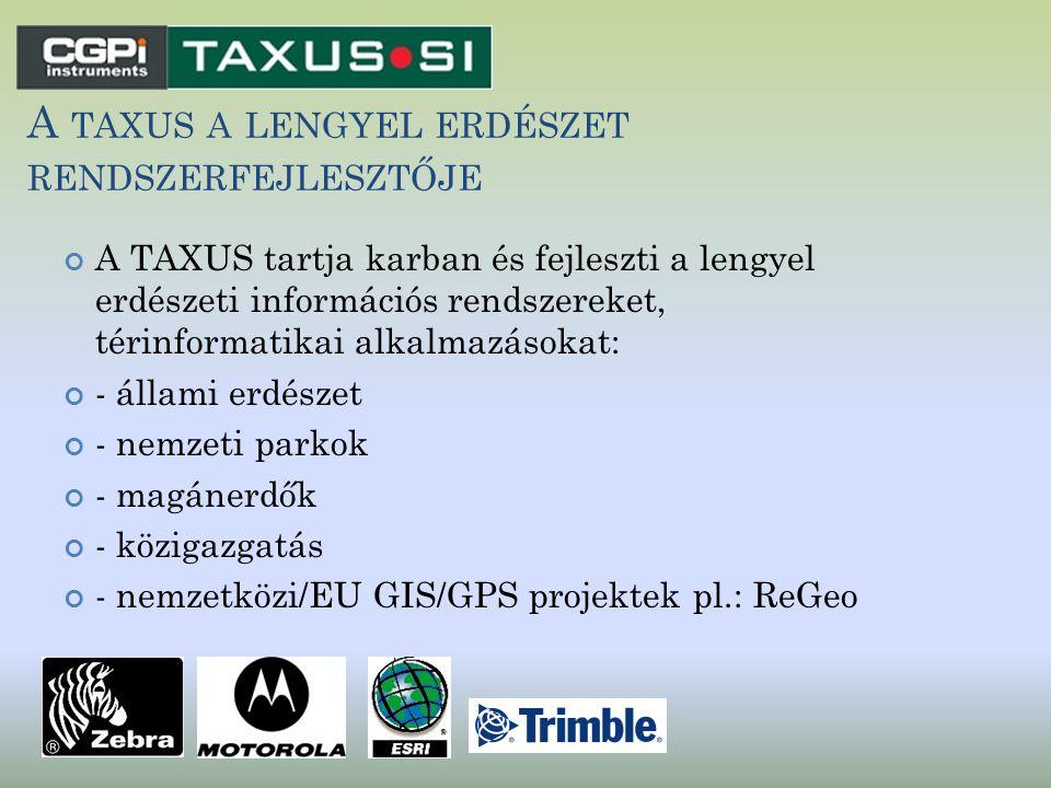 A TAXUS A LENGYEL ERDÉSZET RENDSZERFEJLESZTŐJE A TAXUS tartja karban és fejleszti a lengyel erdészeti információs rendszereket, térinformatikai alkalm