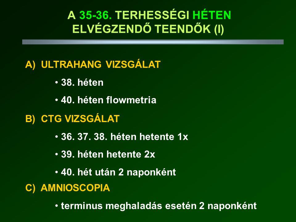 A 35-36.TERHESSÉGI HÉTEN ELVÉGZENDŐ TEENDŐK (I) A) ULTRAHANG VIZSGÁLAT • 38.