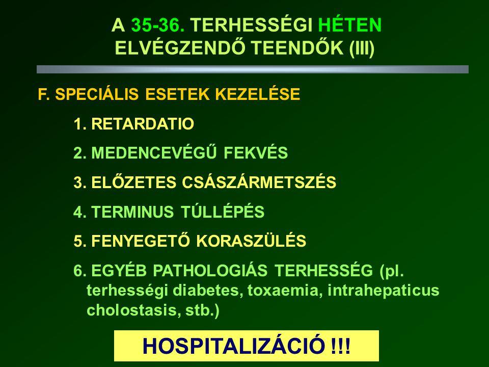 F.SPECIÁLIS ESETEK KEZELÉSE 1. RETARDATIO 2. MEDENCEVÉGŰ FEKVÉS 3.