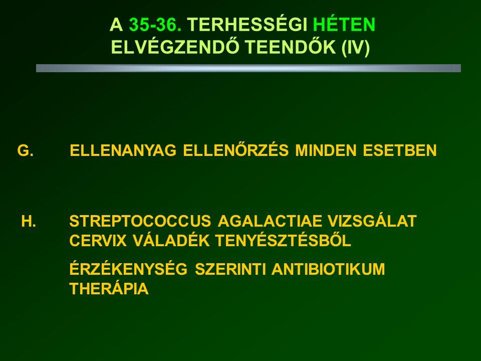 G. ELLENANYAG ELLENŐRZÉS MINDEN ESETBEN H.STREPTOCOCCUS AGALACTIAE VIZSGÁLAT CERVIX VÁLADÉK TENYÉSZTÉSBŐL ÉRZÉKENYSÉG SZERINTI ANTIBIOTIKUM THERÁPIA A