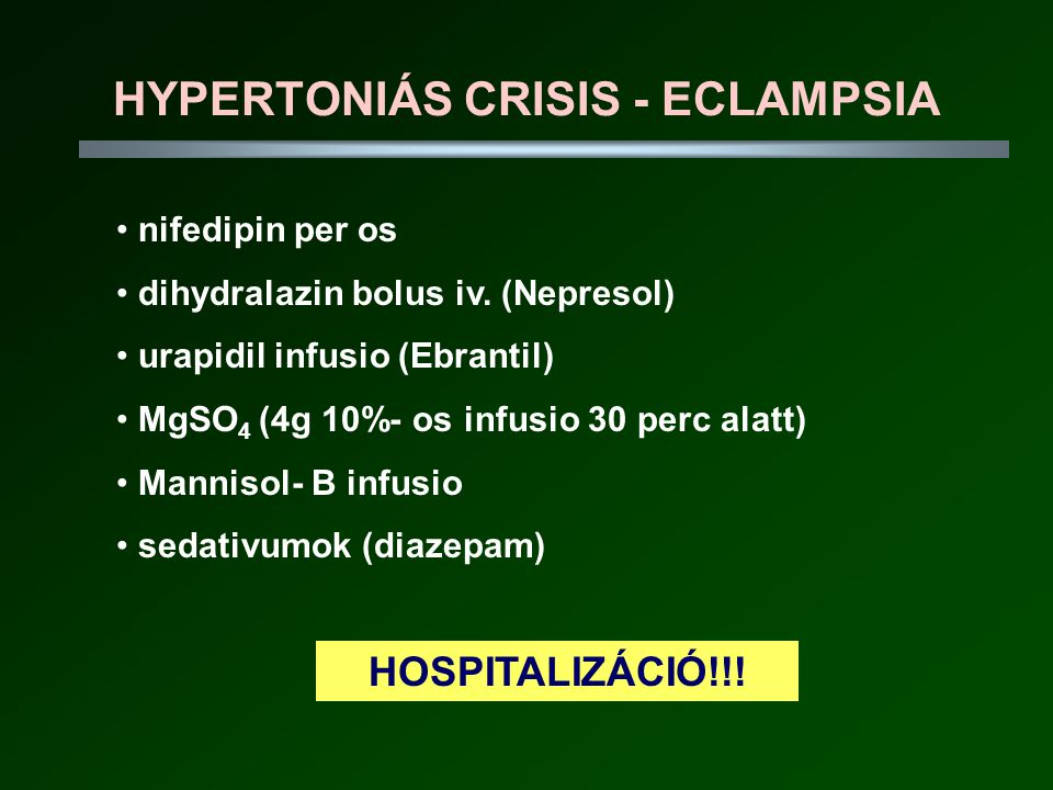 HYPERTONIÁS CRISIS - ECLAMPSIA HOSPITALIZÁCIÓ!!.• nifedipin per os • dihydralazin bolus iv.