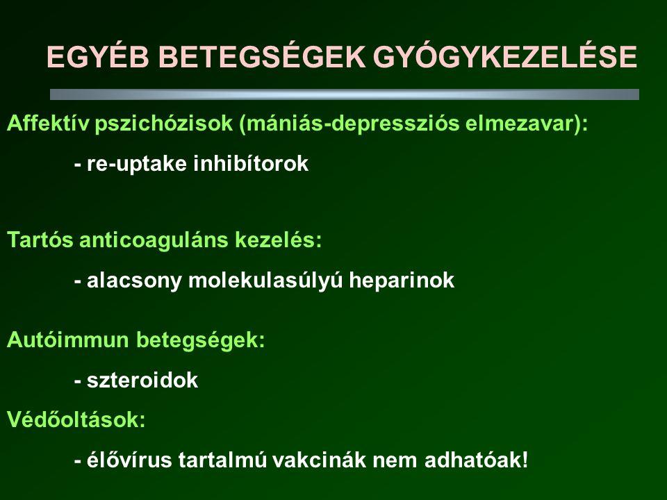 EGYÉB BETEGSÉGEK GYÓGYKEZELÉSE Affektív pszichózisok (mániás-depressziós elmezavar): - re-uptake inhibítorok Tartós anticoaguláns kezelés: - alacsony molekulasúlyú heparinok Autóimmun betegségek: - szteroidok Védőoltások: - élővírus tartalmú vakcinák nem adhatóak!