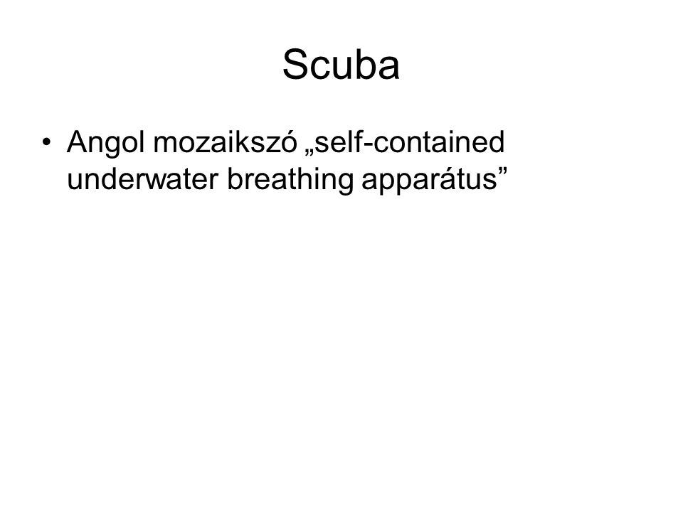 "Scuba •Angol mozaikszó ""self-contained underwater breathing apparátus"