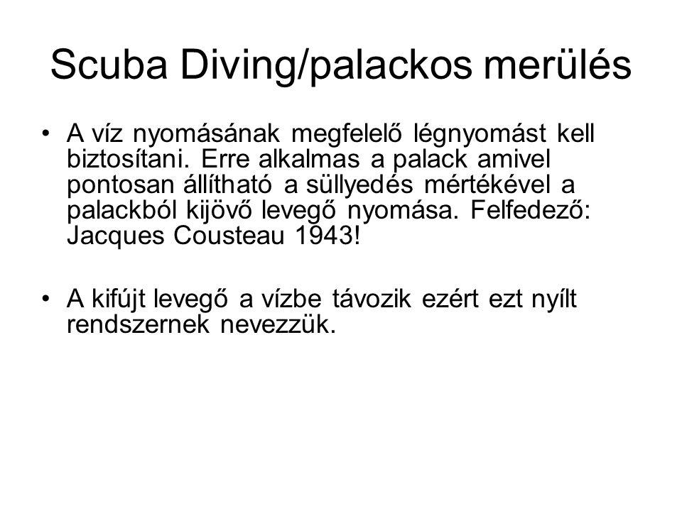 Scuba Diving/palackos merülés •A víz nyomásának megfelelő légnyomást kell biztosítani. Erre alkalmas a palack amivel pontosan állítható a süllyedés mé