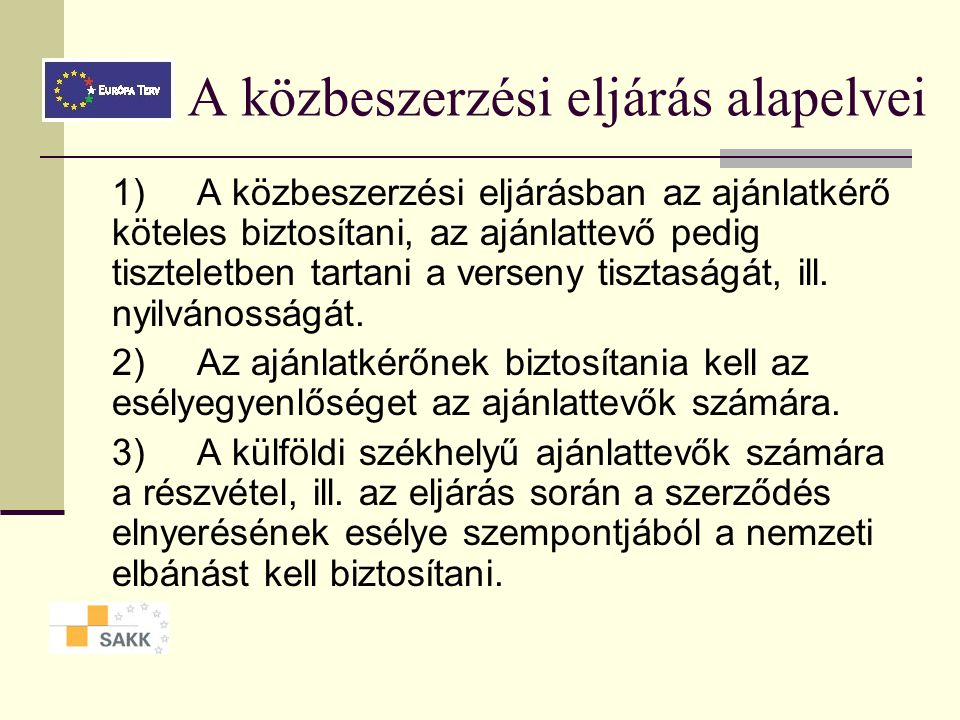 A közbeszerzési eljárás alapelvei 1) A közbeszerzési eljárásban az ajánlatkérő köteles biztosítani, az ajánlattevő pedig tiszteletben tartani a verseny tisztaságát, ill.