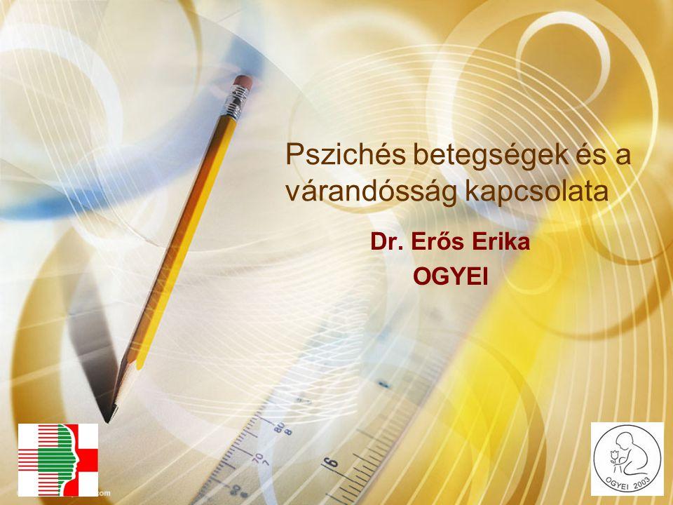 Pszichés betegségek és a várandósság kapcsolata Dr. Erős Erika OGYEI
