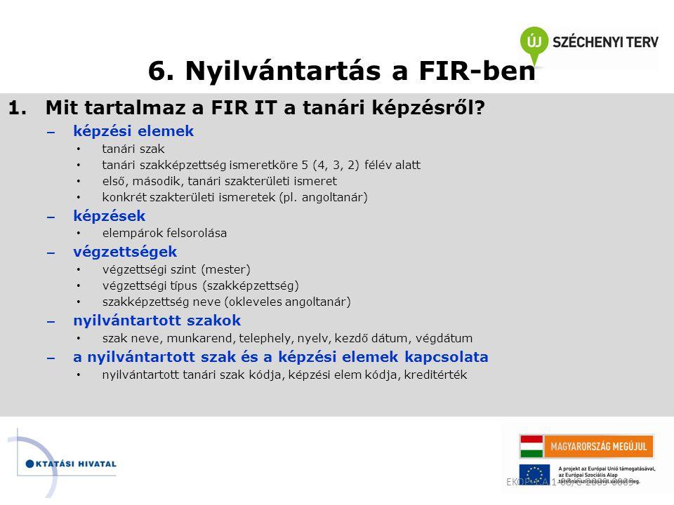 6. Nyilvántartás a FIR-ben 1.Mit tartalmaz a FIR IT a tanári képzésről? – képzési elemek • tanári szak • tanári szakképzettség ismeretköre 5 (4, 3, 2)