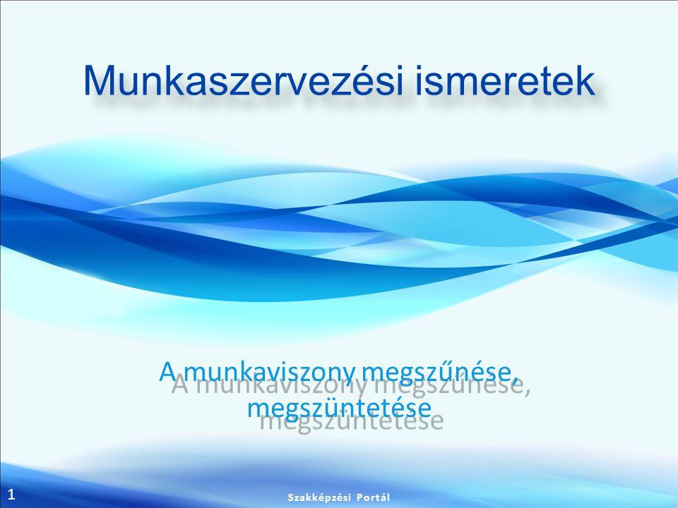 2 Munkaviszony megszűnése Meg kell különböztetnünk a munkaviszony megszűnését, illetve annak megszüntetését.