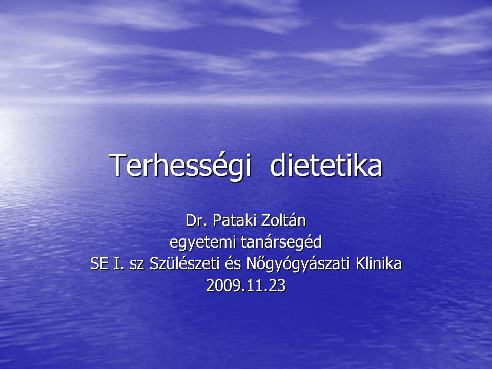 Terhességi dietetika Dr. Pataki Zoltán egyetemi tanársegéd SE I. sz Szülészeti és Nőgyógyászati Klinika 2009.11.23