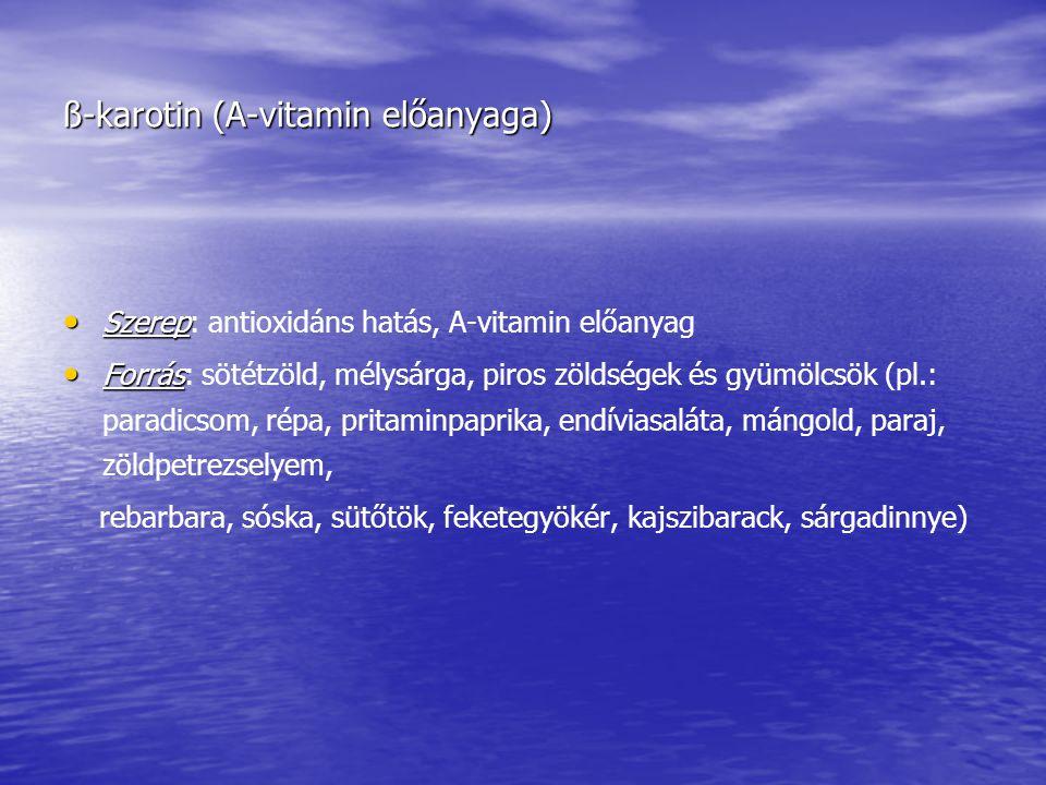 ß-karotin (A-vitamin előanyaga) • Szerep • Szerep: antioxidáns hatás, A-vitamin előanyag • Forrás • Forrás: sötétzöld, mélysárga, piros zöldségek és g