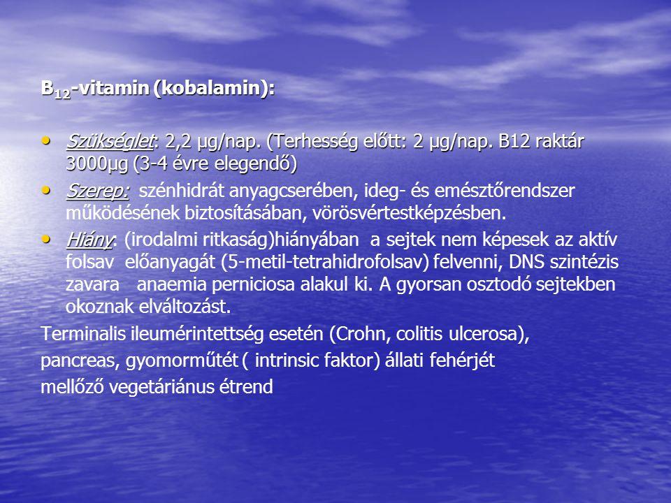 B 12 -vitamin (kobalamin): • Szükséglet: 2,2 μg/nap. (Terhesség előtt: 2 μg/nap. B12 raktár 3000μg (3-4 évre elegendő) • Szerep: • Szerep: szénhidrát