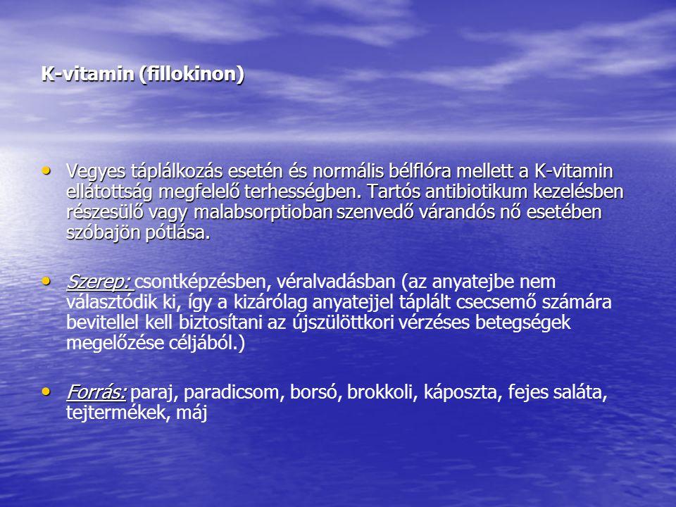 K-vitamin (fillokinon) • Vegyes táplálkozás esetén és normális bélflóra mellett a K-vitamin ellátottság megfelelő terhességben. Tartós antibiotikum ke